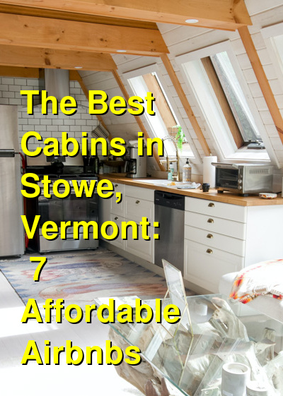 The Best Cabins in Stowe, Vermont: 7 Affordable Airbnbs | Budget Your Trip