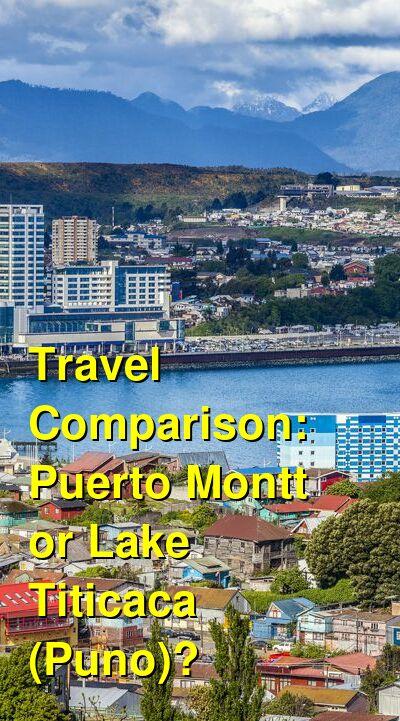 Puerto Montt vs. Lake Titicaca (Puno) Travel Comparison
