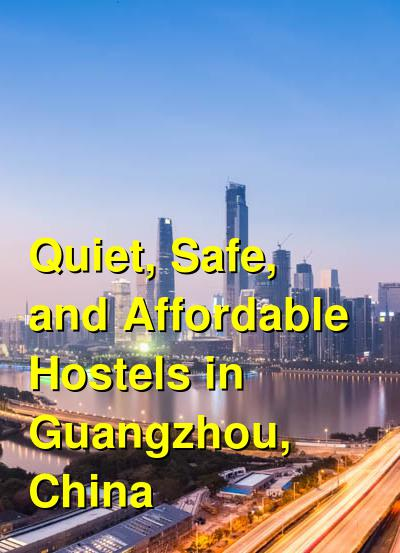Quiet, Safe, and Affordable Hostels in Guangzhou, China | Budget Your Trip