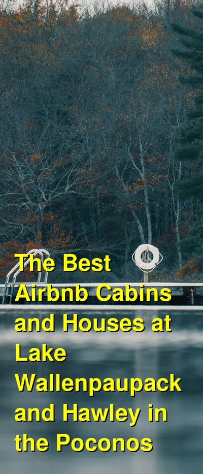 The Best Airbnb Cabins and Houses at Lake Wallenpaupack and Hawley in the Poconos (April 2021) | Budget Your Trip