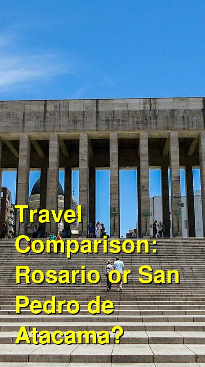 Rosario vs. San Pedro de Atacama Travel Comparison