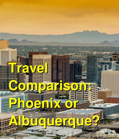 Phoenix vs. Albuquerque Travel Comparison