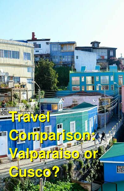 Valparaiso vs. Cusco Travel Comparison