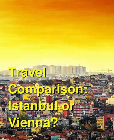 Istanbul vs. Vienna Travel Comparison