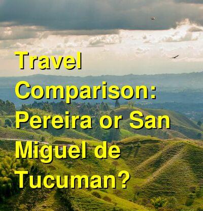 Pereira vs. San Miguel de Tucuman Travel Comparison