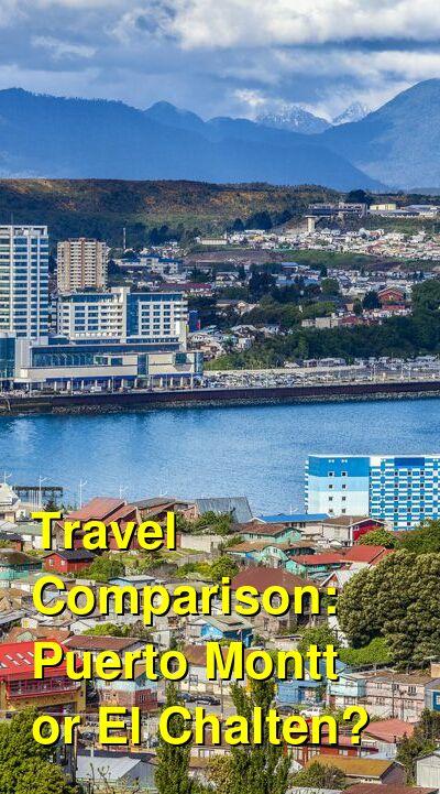 Puerto Montt vs. El Chalten Travel Comparison