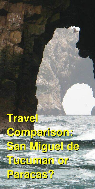 San Miguel de Tucuman vs. Paracas Travel Comparison