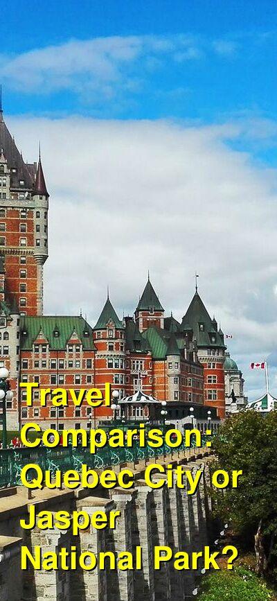 Quebec City vs. Jasper National Park Travel Comparison