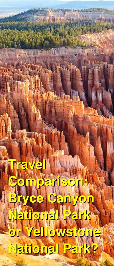 Bryce Canyon National Park vs. Yellowstone National Park Travel Comparison