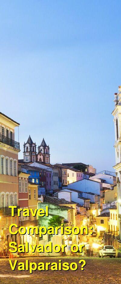 Salvador vs. Valparaiso Travel Comparison