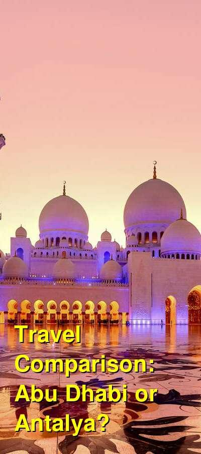 Abu Dhabi vs. Antalya Travel Comparison