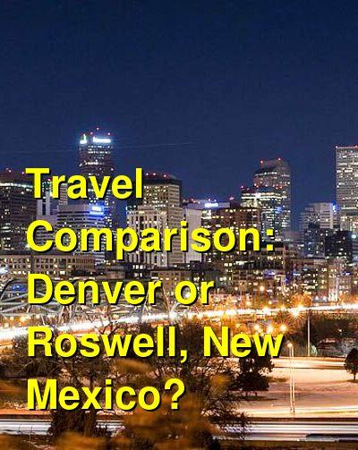 Denver vs. Roswell, New Mexico Travel Comparison