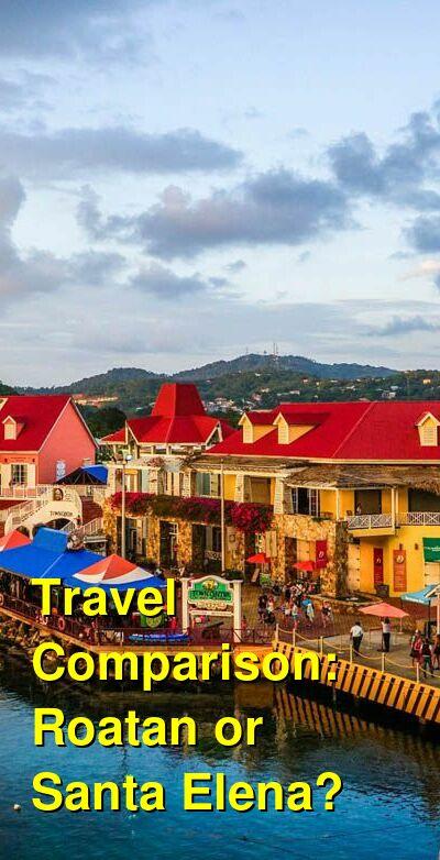 Roatan vs. Santa Elena Travel Comparison