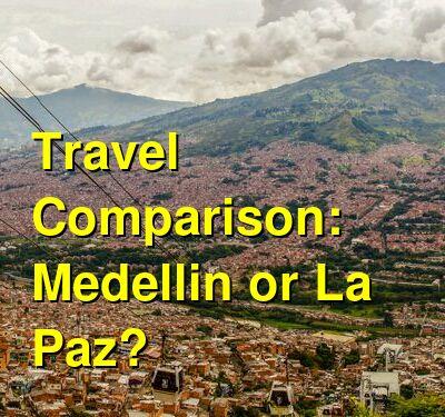 Medellin vs. La Paz Travel Comparison