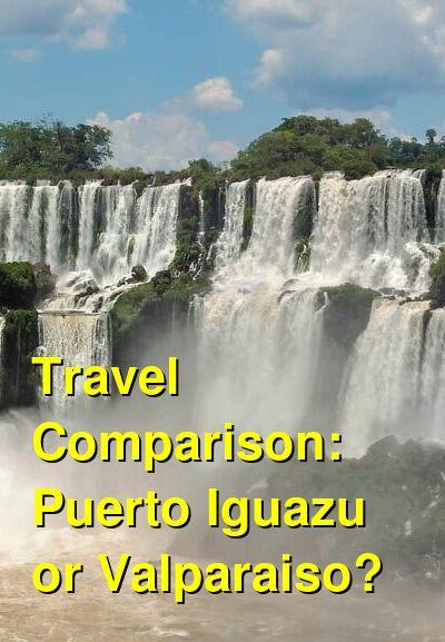 Puerto Iguazu vs. Valparaiso Travel Comparison