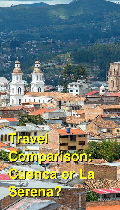 Cuenca vs. La Serena Travel Comparison