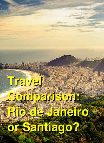 Rio de Janeiro vs. Santiago Travel Comparison