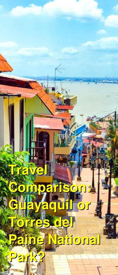 Guayaquil vs. Torres del Paine National Park Travel Comparison