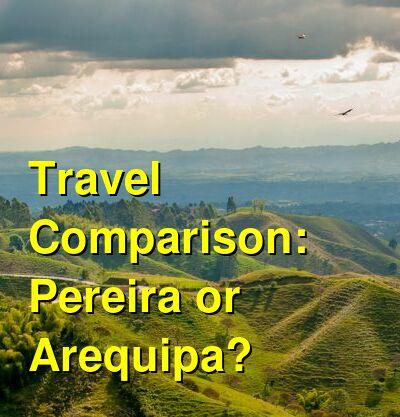 Pereira vs. Arequipa Travel Comparison