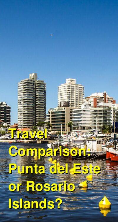 Punta del Este vs. Rosario Islands Travel Comparison