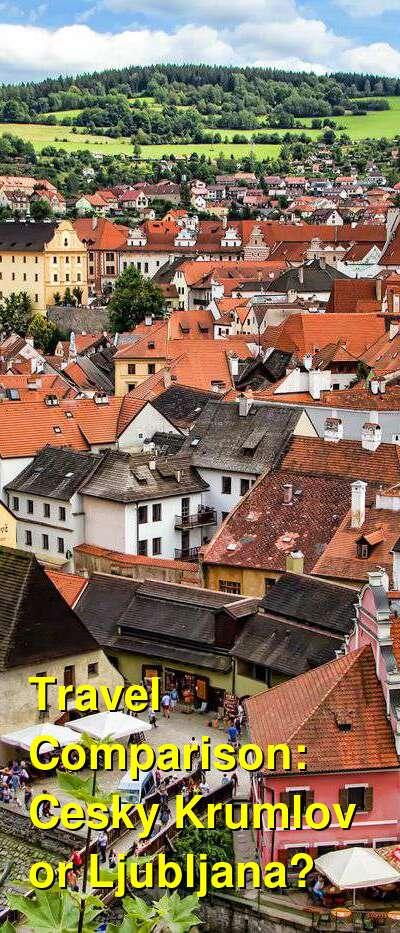 Cesky Krumlov vs. Ljubljana Travel Comparison