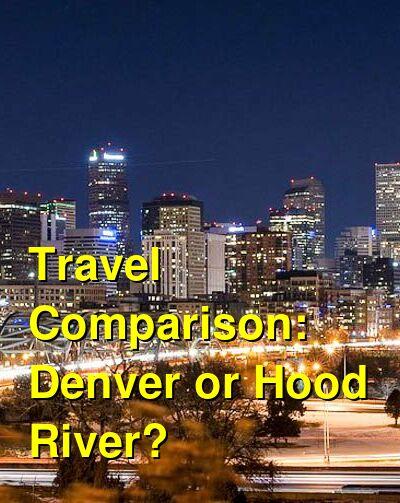 Denver vs. Hood River Travel Comparison