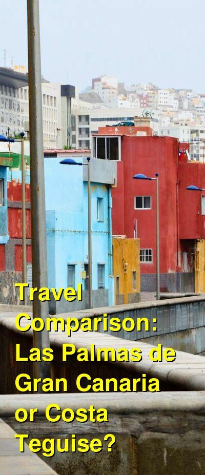 Las Palmas de Gran Canaria vs. Costa Teguise Travel Comparison