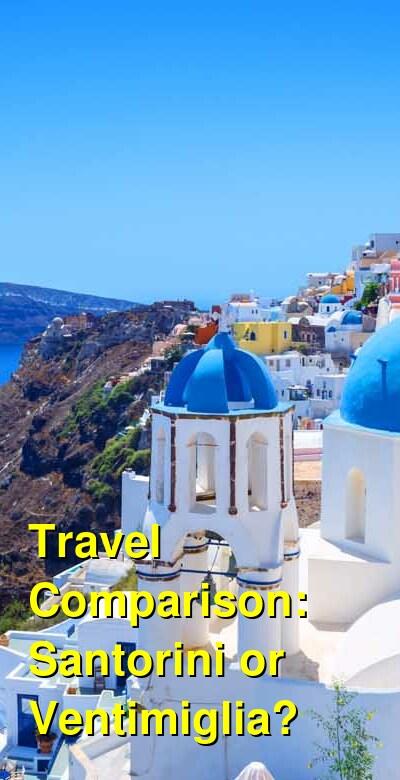 Santorini vs. Ventimiglia Travel Comparison