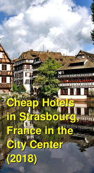 Cheap Hotels in Strasbourg, France in the City Center (2018) | Budget Your Trip