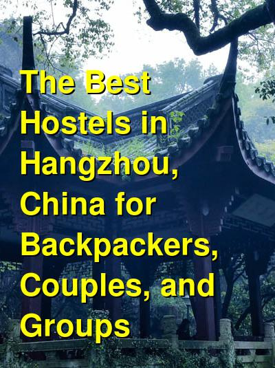 The Best Hostels in Hangzhou, China for Backpackers, Couples, and Groups | Budget Your Trip