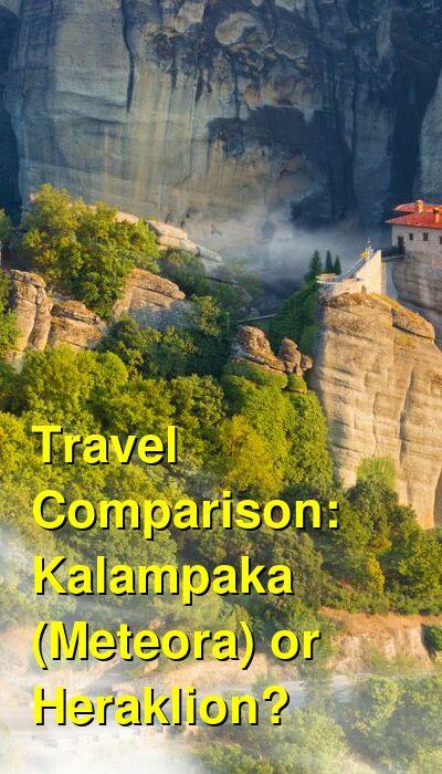 Kalampaka (Meteora) vs. Heraklion Travel Comparison