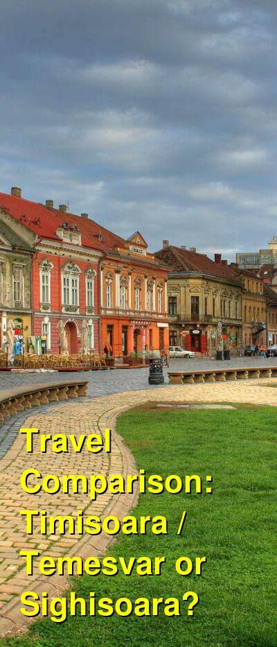 Timisoara / Temesvar vs. Sighisoara Travel Comparison