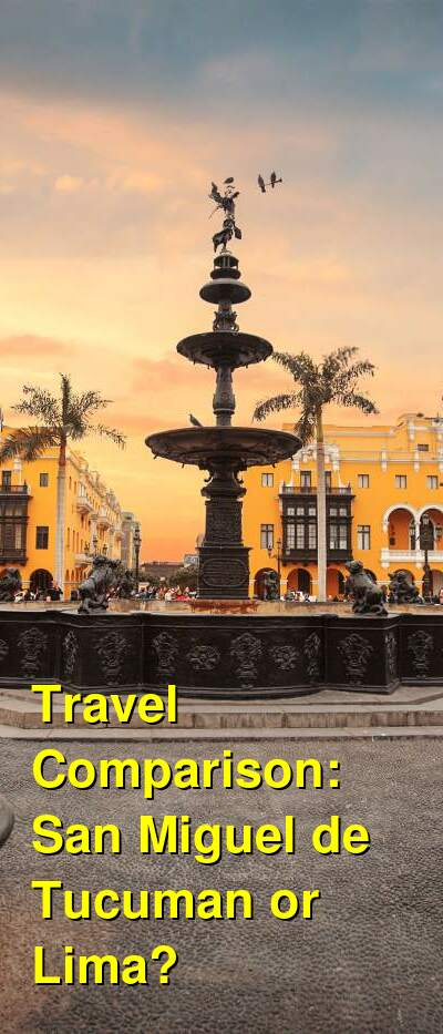 San Miguel de Tucuman vs. Lima Travel Comparison
