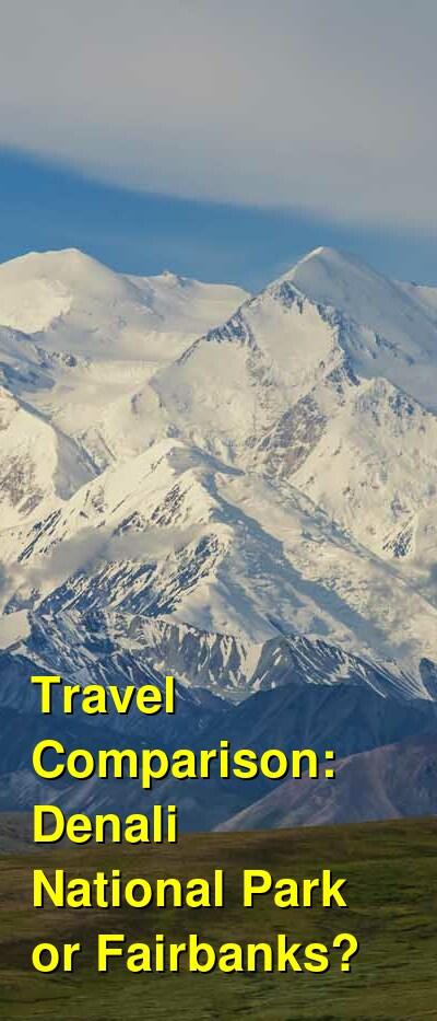 Denali National Park vs. Fairbanks Travel Comparison