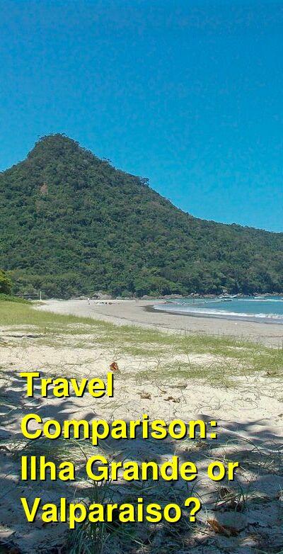 Ilha Grande vs. Valparaiso Travel Comparison