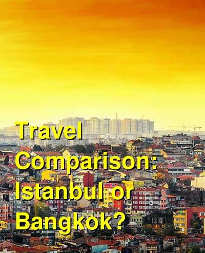 Istanbul vs. Bangkok Travel Comparison