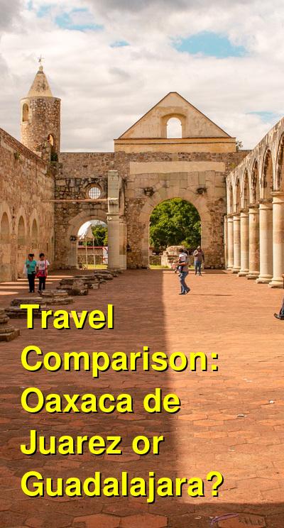 Oaxaca de Juarez vs. Guadalajara Travel Comparison