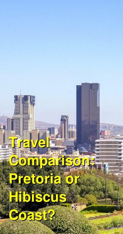 Pretoria vs. Hibiscus Coast Travel Comparison