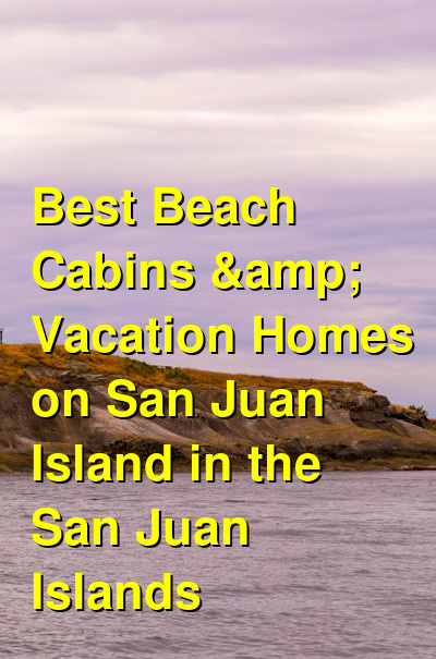 Best Beach Cabins & Vacation Homes on San Juan Island in the San Juan Islands | Budget Your Trip