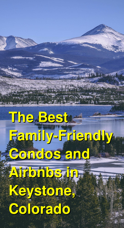The Best Family-Friendly Condos and Airbnbs in Keystone, Colorado (January 2021) | Budget Your Trip