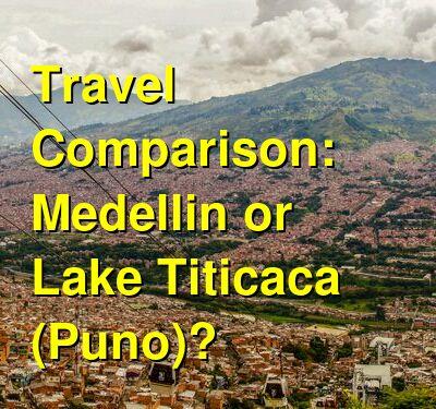 Medellin vs. Lake Titicaca (Puno) Travel Comparison