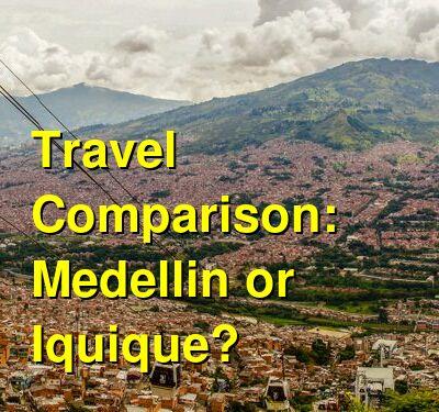 Medellin vs. Iquique Travel Comparison