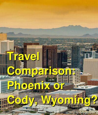 Phoenix vs. Cody, Wyoming Travel Comparison