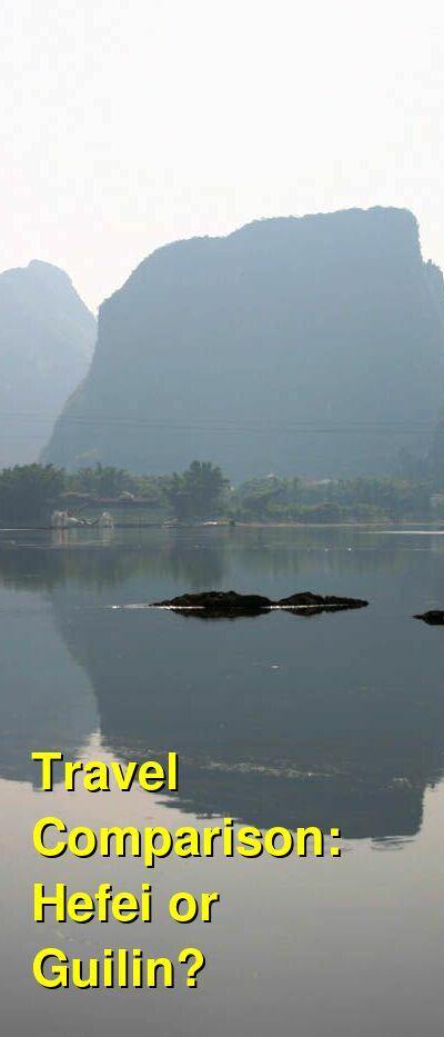 Hefei vs. Guilin Travel Comparison