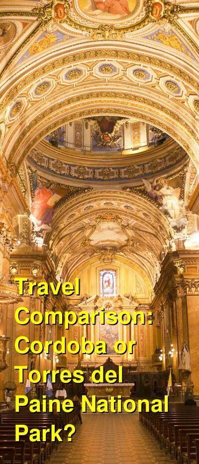 Cordoba vs. Torres del Paine National Park Travel Comparison