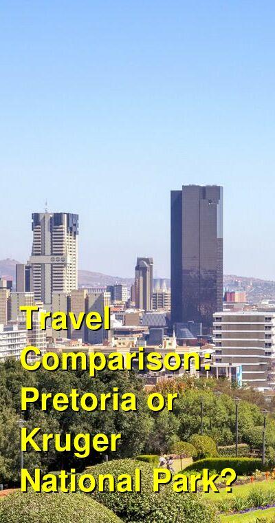 Pretoria vs. Kruger National Park Travel Comparison