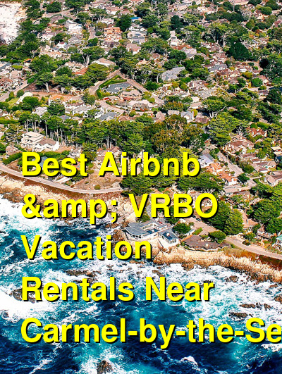 Best Airbnb & VRBO Vacation Rentals Near Carmel-by-the-Sea | Budget Your Trip