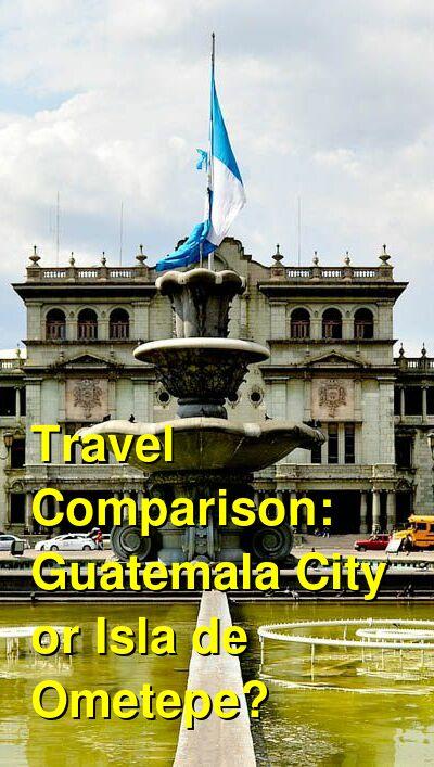 Guatemala City vs. Isla de Ometepe Travel Comparison