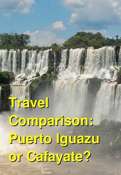 Puerto Iguazu vs. Cafayate Travel Comparison