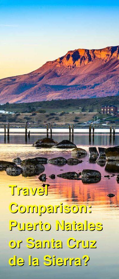 Puerto Natales vs. Santa Cruz de la Sierra Travel Comparison